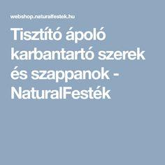 Tisztító ápoló karbantartó szerek és szappanok - NaturalFesték