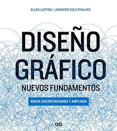 Diseño gráfico : nuevos fundamentos / Ellen Lupton, Jennifer Cole Phillips