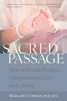 Sacred Passage: How to Provide Fearless, Compassionate Care for the Dying by Margaret Coberly Ph.D  RN http://www.amazon.ca/dp/1590300173/ref=cm_sw_r_pi_dp_Y.64tb1VFD1DP