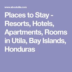 Places to Stay - Resorts, Hotels, Apartments, Rooms in Utila, Bay Islands, Honduras