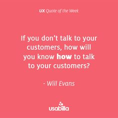 Great quote on the importance of talking to your customers by Will Evans.   #CX #UX #VoC
