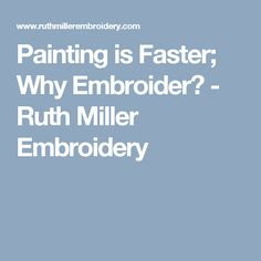 Painting is Faster; Why Embroider? - Ruth Miller Embroidery