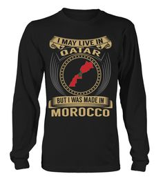 I May Live in Qatar But I Was Made in Morocco Country T-Shirt V3 #MoroccoShirts