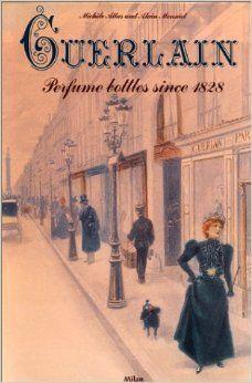 Guerlain, Perfume Bottles Since 1828: Michele Atlas, Alain Monniot