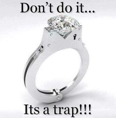Don't get married it's a trap !!!! :0) LOL :0)