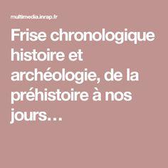 Frise chronologique histoire et archéologie, de la préhistoire à nos jours…