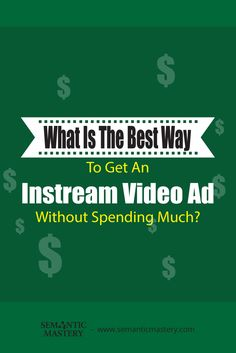 what is the best way to get an instream video ad without spending much this