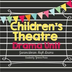 Children's Theatre Drama Unit This package includes everything you need to teach a unit on Children's Theatre! This Children's Theatre unit is an excellent to execute after an orientation unit. It includes small projects leading up to larger ones to build our students' confidence.