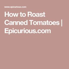 How to Roast Canned Tomatoes | Epicurious.com