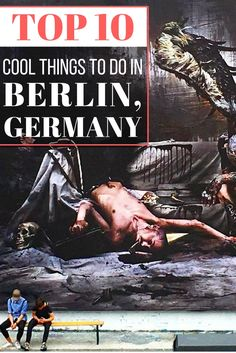 Top 10 Cool Things To Do in Berlin, Germany | What To Do In Berlin | The Best Of Berlin | Germany Travel | Backpacking Europe | European Backpacking Itinerary
