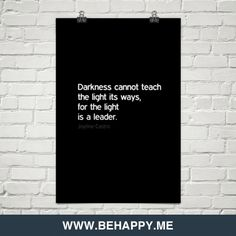 Darkness cannot teach the light its ways, for the light is a leader. by Joyline Castro #35776