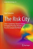 The risk city : cities countering climate change : emerging planning theories and practices around the world