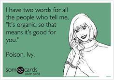 Or arsenic, foxglove, hemlock, strychnine, ricin, nutmeg......