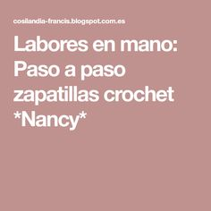 Labores en mano: Paso a paso zapatillas crochet *Nancy*