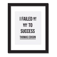 Inspirational quote print 'I failed my way to success. Inspirational quote print 'I failed my way to success. Great Quotes, Quotes To Live By, Me Quotes, Motivational Quotes, Inspirational Quotes, Famous Quotes, Qoutes, Psych Quotes, Wisdom Quotes