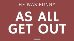 "He Was Funny as All Get Out - 24 Phrases Only Southerners Use - Southern Living - ""All get out"" finds its way into Southern phrases constantly, and it intensifies any statement. I was surprised as all get out. It was bad as all get out. Anything to the degree of ""all get out"" is something to talk about."