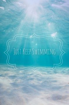 Just keep swimming.. every chance I get! Love-it! <3