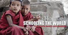 """For the next month, the film-makers who created Schooling the World: The White Man's Last Burden have generously made their film available to us in the spirit of the Gift (!!!)."" -Films For Action's pass on of ""Schooling the World"" (2010)"