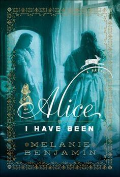 Alice I Have Been by Melanie Benjamin (4 Stars)