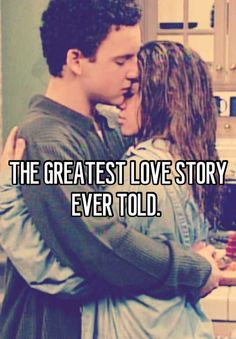 Boy meets world ...one of them anyways.  A certain someone told me that we were Cory and Topanga
