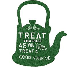 Treat yourself as you would treat a good friend