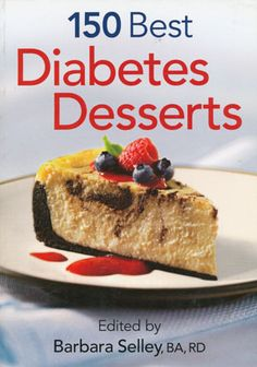 150 Best Diabetes Desserts - Delivers a rich array of satisfying desserts that will appeal to everyone -- not just those managing diabetes. The full range of recipes includes muffins, loaves, scones, biscotti, cookies, bars, squares, brownies, cakes, pies, tarts, crisps, fruit desserts, and chilled and frozen desserts.