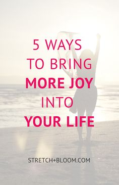 5 ways to bring more joy into your life