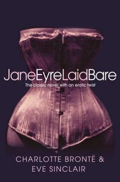Jane Eyre Laid Bare, The Classic Novel with an Erotic Twist by Eve Sinclair