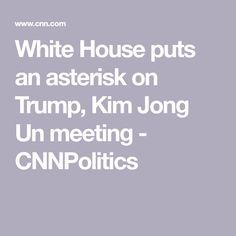 White House puts an asterisk on Trump, Kim Jong Un meeting - CNNPolitics North Korea, Donald Trump, Politics, House, Home, Donald Trumph, Haus, Political Books