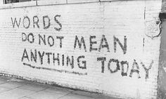 Words do not mean ANYTHING today