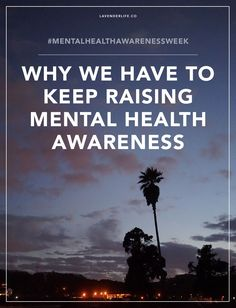 #MentalHealthAwarenessWeek: Why talking about mental health shouldn't end after this week | Awareness | Reducing stigma | Fight the stigma | Mental Health | Mental Health Month | Anxiety | Depression | OCD | Borderline Personality Disorder | Bipolar Disorder | Mental Illness | Equality