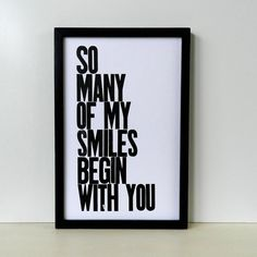 So many of my smiles begin with you. Yes they do.