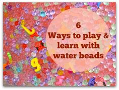 How to play and learn with water beads - Let Kids Be Kids