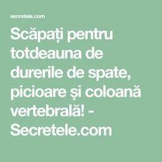 Scăpați pentru totdeauna de durerile de spate, picioare și coloană vertebrală! - Secretele.com Sciatica
