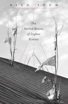The Sacred Routes of Uyghur History   Rian Thum   Published October 13th, 2014