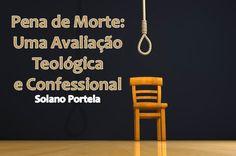 Defensores do Evangelho: Pena de Morte: Uma Avaliação Teológica e Confessional