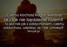 milosc - TeMysli.pl - Inspirujące myśli, cytaty, demotywatory, teksty, ekartki, sentencje Sad Quotes, Daily Quotes, Words Quotes, Motivational Quotes, Life Quotes, Sayings, More Than Words, The Words, Son Luna