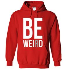[New tshirt name tags] Be weird Coupon 15% Hoodies, Funny Tee Shirts