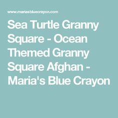 Sea Turtle Granny Square - Ocean Themed Granny Square Afghan - Maria's Blue Crayon