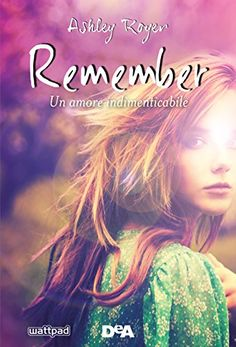 The Ink Spell: Recensione: Remember - Un Amore Indimenticabile di Ashley Royer