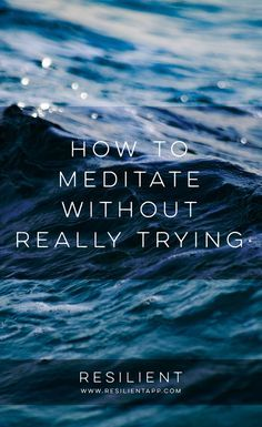 """For some, meditation seems like a weird or """"woo woo"""" concept only for hippies or extremely calm people. But the truth is, anyone can add meditation to their life. Here's how to meditate without really trying."""