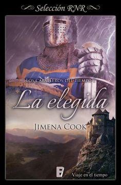 La elegida // Los caballeros del tiempo I // Jimena Cook // Novela romántica de Selección BdB // Viaje en el tiempo // B de Books