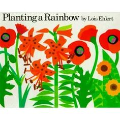Planting a Rainbow by Lois Elhert is a wonderful book to use for teaching about flowers and colors.