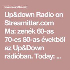 Up&down Radio on Streamitter.com Ma: zenék 60-as 70-es 80-as évekből az Up&Down rádióban. Today: Hits of 60' 70' 80' Years in the Up&Down radio