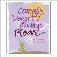 "GET THIS BOOK ( ""Courage Doesn't Always Roar"" ) & READ ONTO CD 4 ME"