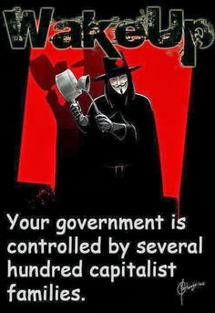 Anonymous ART of Revolution: Wake up! Your government is controlled by several hundred capitalist families.