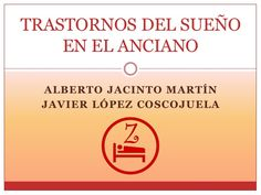 ALBERTO JACINTO MARTÍN  JAVIER LÓPEZ COSCOJUELA  TRASTORNOS DEL SUEÑO  EN EL ANCIANO