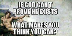 Atheism, Religion, God is Imaginary. If god can't prove he exists what makes you think you can?
