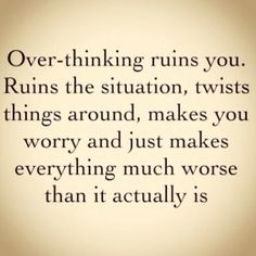 sometimes, we can't help over-thinking