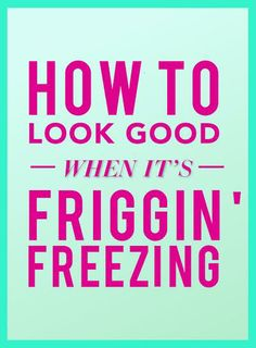 Brrrr - how to look good even in the dead of winter!